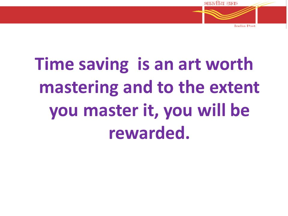 Time saving is an art worth mastering and to the extent you master it, you will be rewarded.