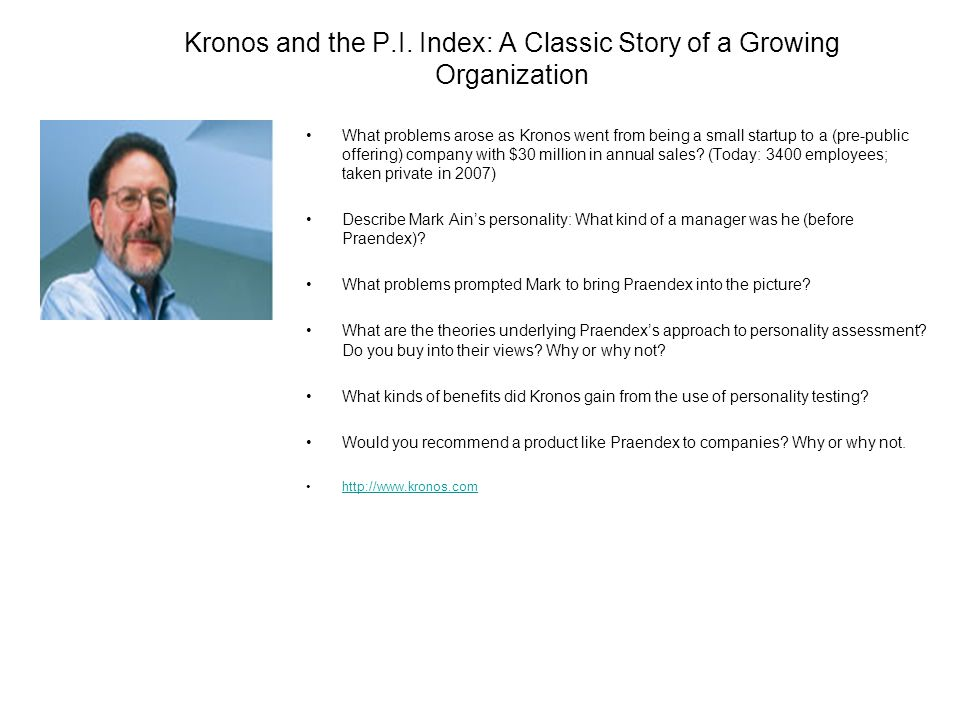 Kronos and the P.I. Index: A Classic Story of a Growing Organization What problems arose as Kronos went from being a small startup to a (pre-public of