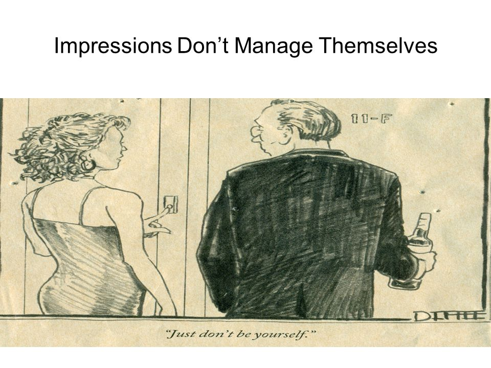 Impressions Don't Manage Themselves © Michael E. Wasserman, 2010 37