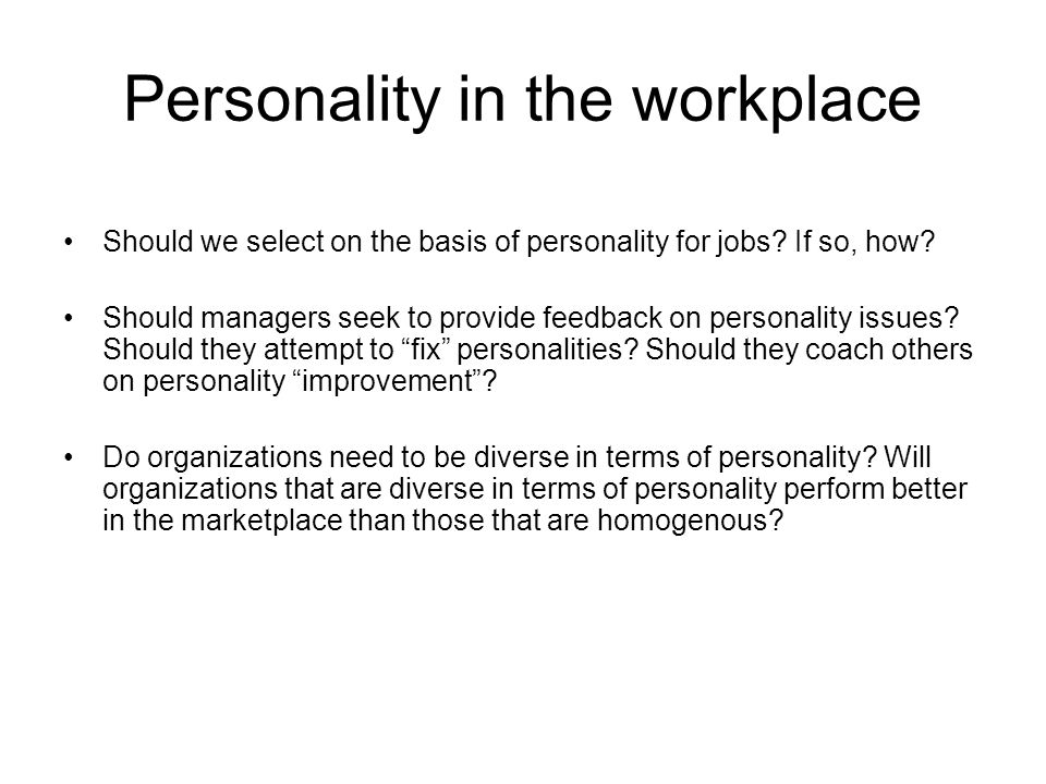 Personality in the workplace Should we select on the basis of personality for jobs.