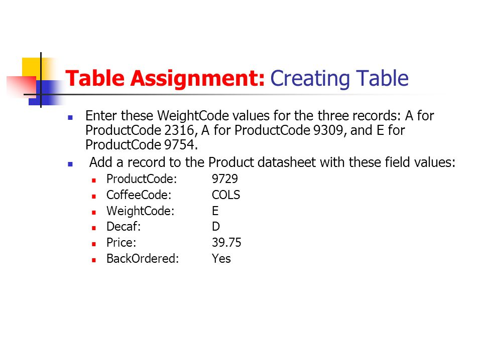 Table Assignment: Creating Table Enter these WeightCode values for the three records: A for ProductCode 2316, A for ProductCode 9309, and E for Produc
