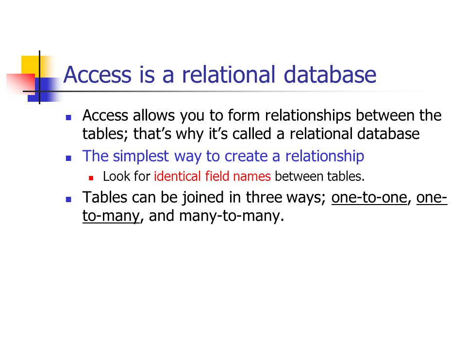 Access is a relational database Access allows you to form relationships between the tables; that's why it's called a relational database The simplest