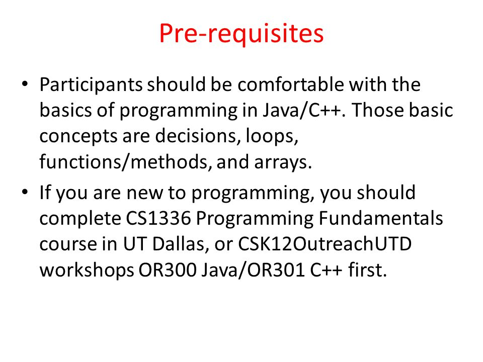 Pre-requisites Participants should be comfortable with the basics of programming in Java/C++.