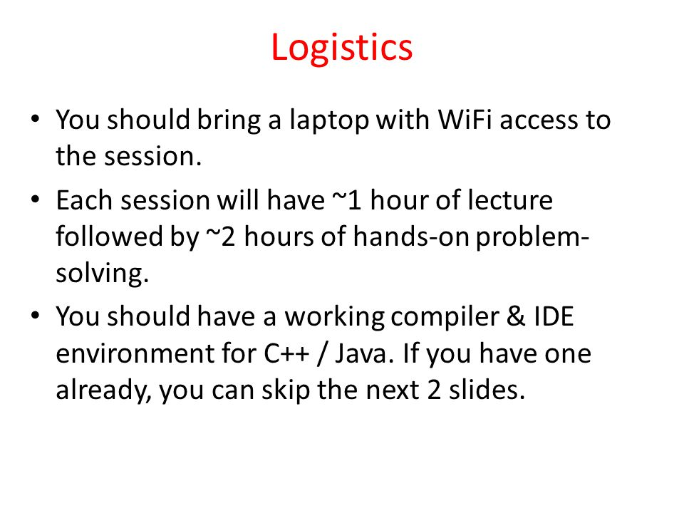 Logistics You should bring a laptop with WiFi access to the session. Each session will have ~1 hour of lecture followed by ~2 hours of hands-on proble