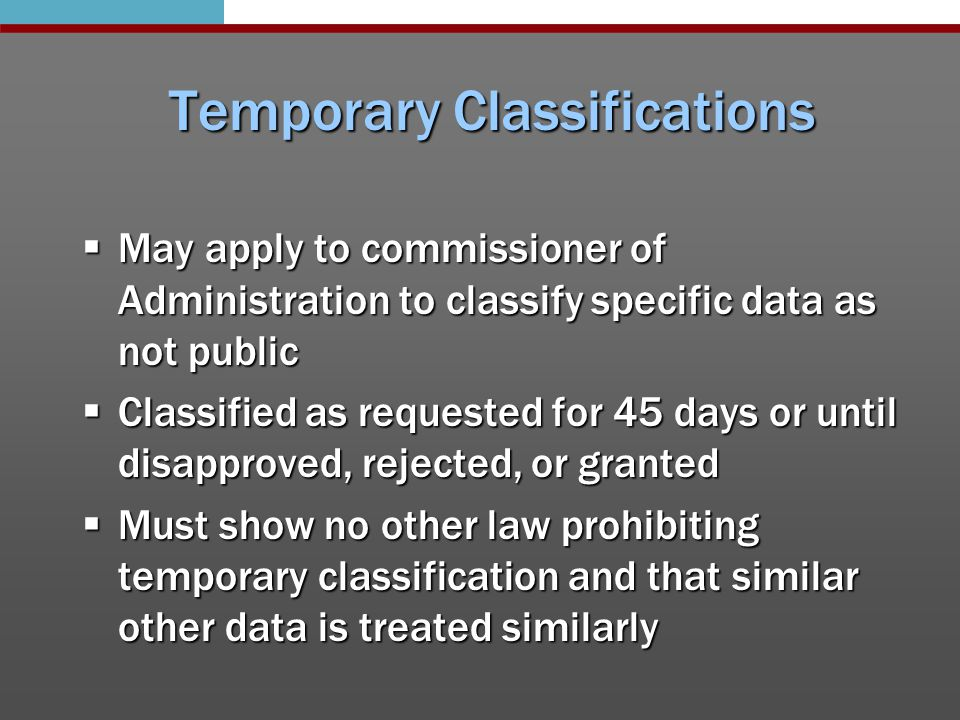 Changing classifications  Data can change classifications in certain circumstances  From one entity to another, data keeps its original classification for agency with data  Classification determined at time of request