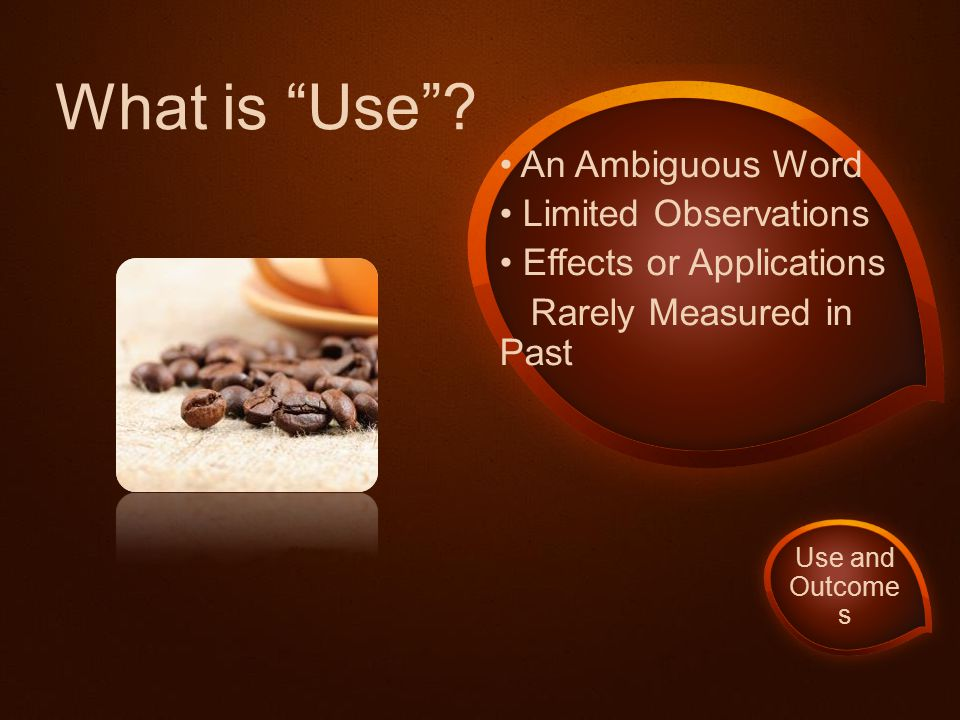 "An Ambiguous Word Limited Observations Effects or Applications Rarely Measured in Past What is ""Use""? Use and Outcome s"