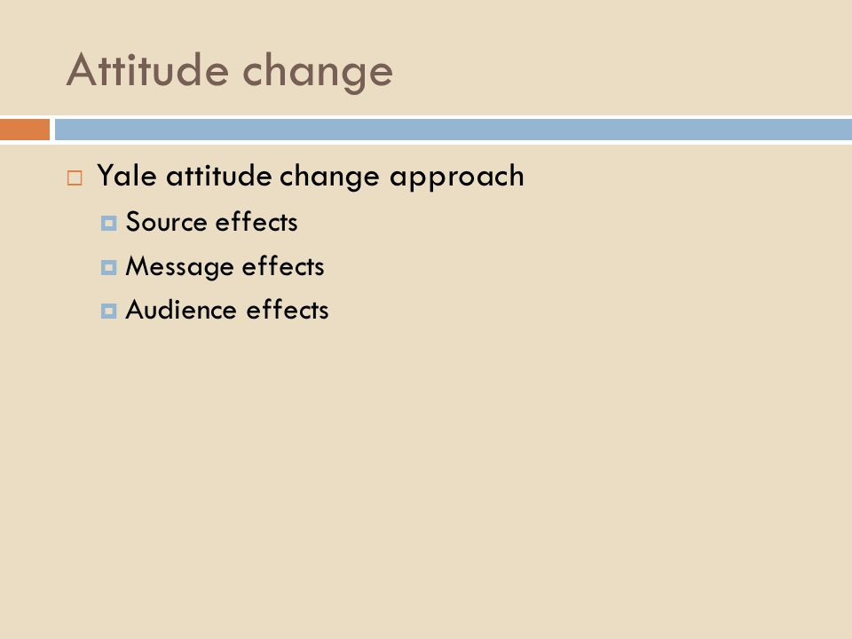 Attitude change  Yale attitude change approach  Source effects  Message effects  Audience effects