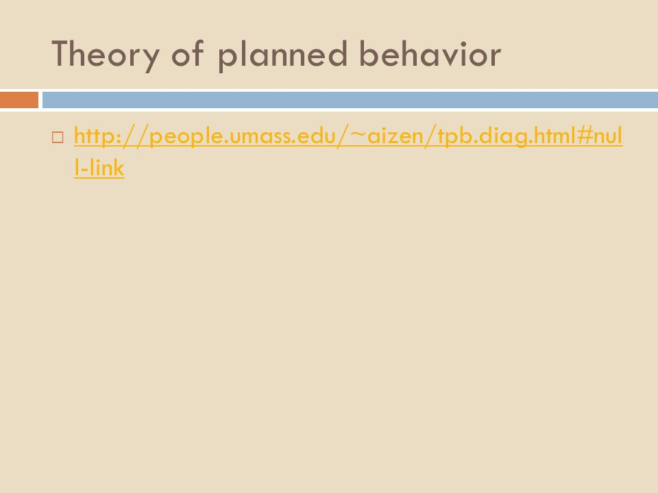 Theory of planned behavior  http://people.umass.edu/~aizen/tpb.diag.html#nul l-link http://people.umass.edu/~aizen/tpb.diag.html#nul l-link