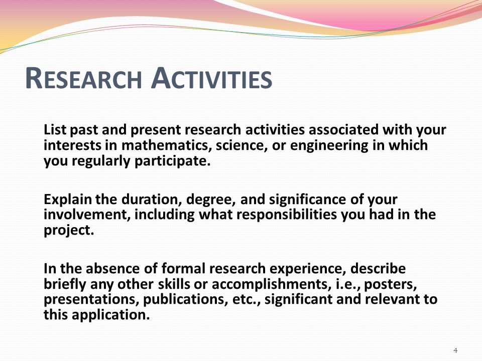 R ESEARCH A CTIVITIES List past and present research activities associated with your interests in mathematics, science, or engineering in which you regularly participate.
