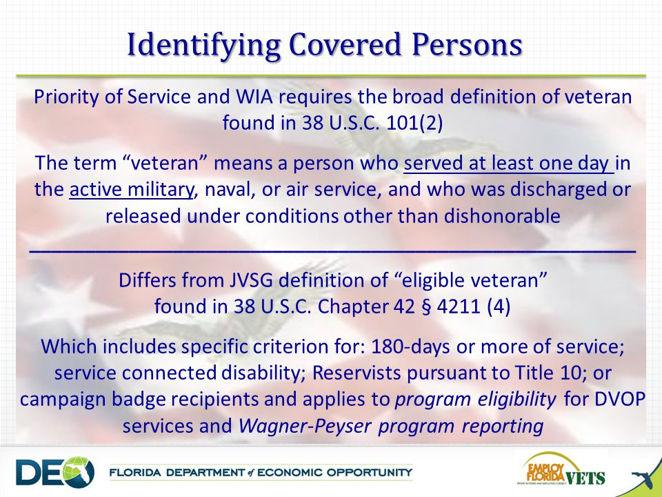 Verification of Eligibility It is neither necessary nor appropriate to require verification of the status of a veteran or eligible spouse at the point of entry, unless the individual who self-identifies: a)is to immediately undergo eligibility determination and be registered or enrolled in a program; AND b)the applicable federal program rules require verification of veteran or eligible spouse status at that time.