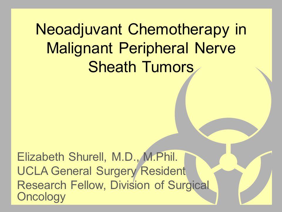 Neoadjuvant Chemotherapy in Malignant Peripheral Nerve Sheath Tumors Elizabeth Shurell, M.D., M.Phil.