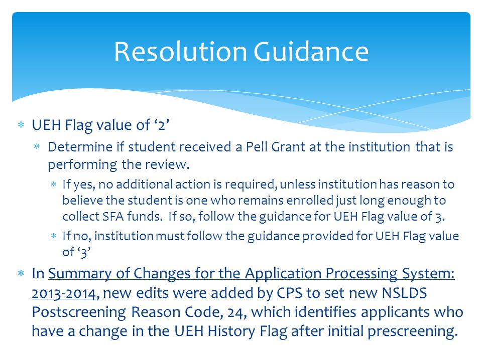  UEH Flag value of '2'  Determine if student received a Pell Grant at the institution that is performing the review.