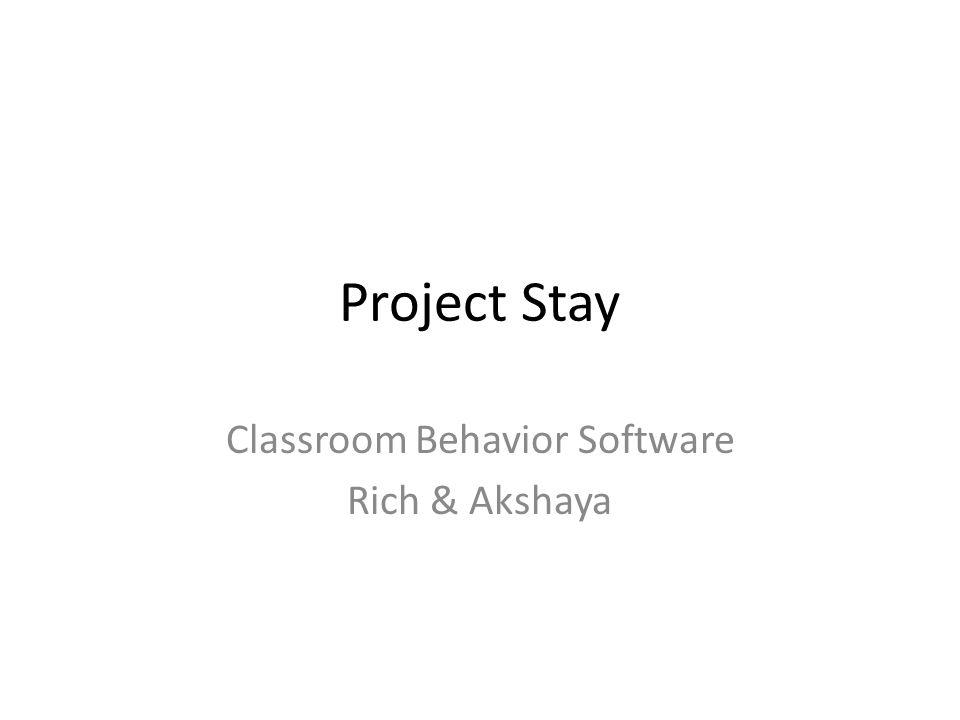Project Stay Classroom Behavior Software Rich & Akshaya