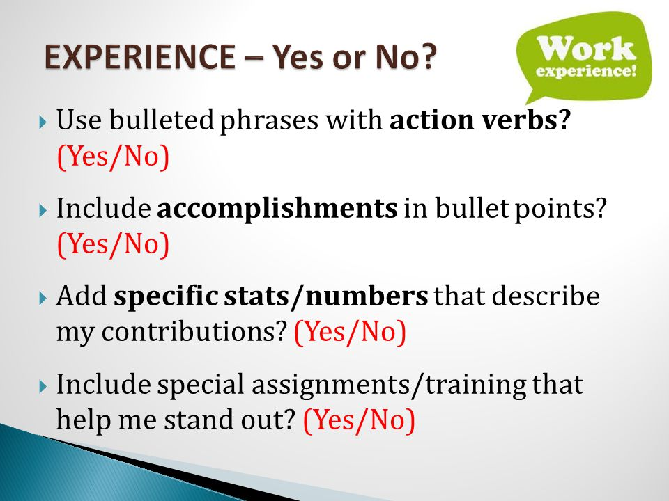  Use bulleted phrases with action verbs. (Yes/No)  Include accomplishments in bullet points.