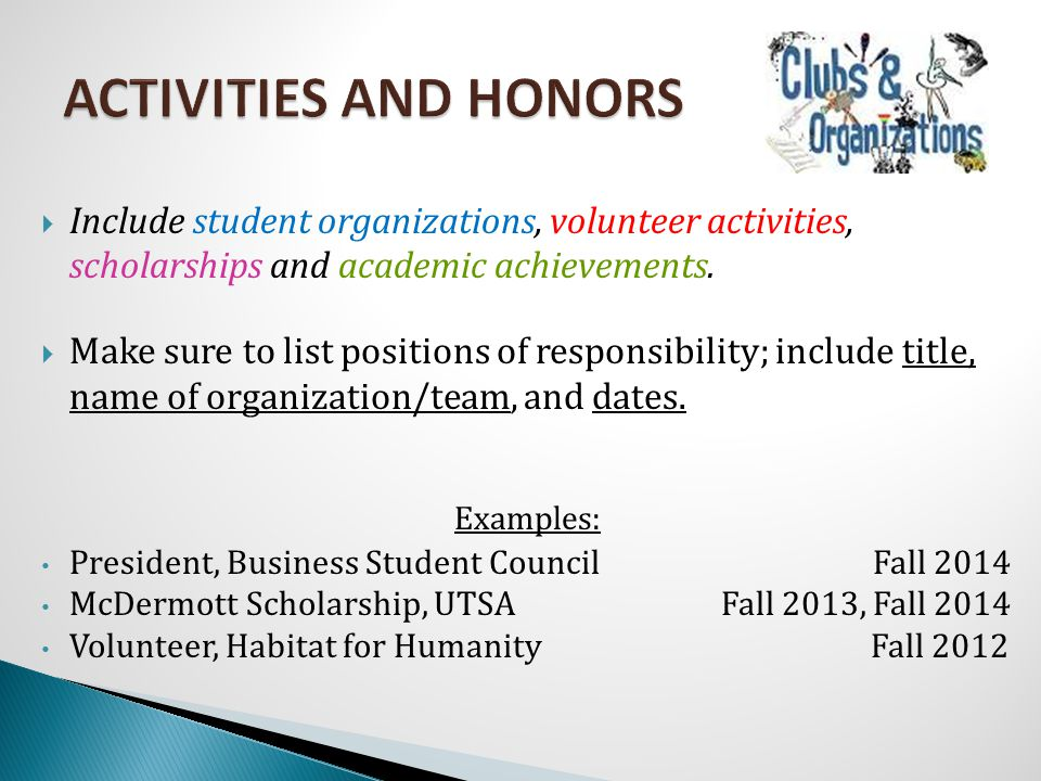  Include student organizations, volunteer activities, scholarships and academic achievements.
