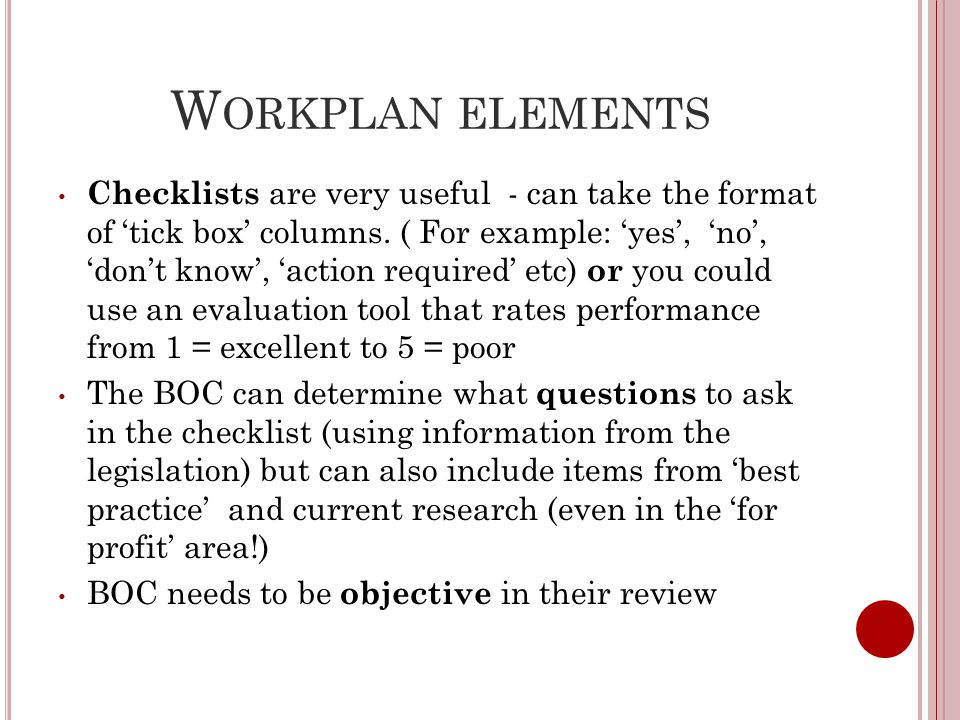 W ORKPLAN ELEMENTS Checklists are very useful - can take the format of 'tick box' columns.