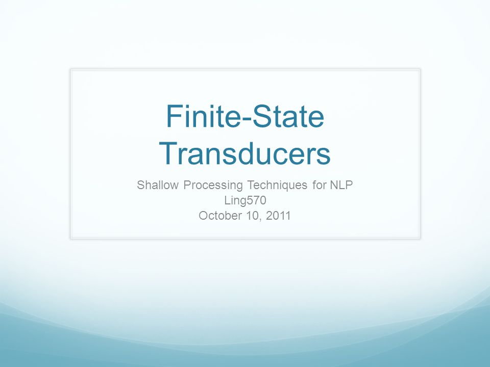Finite-State Transducers Shallow Processing Techniques for NLP Ling570 October 10, 2011