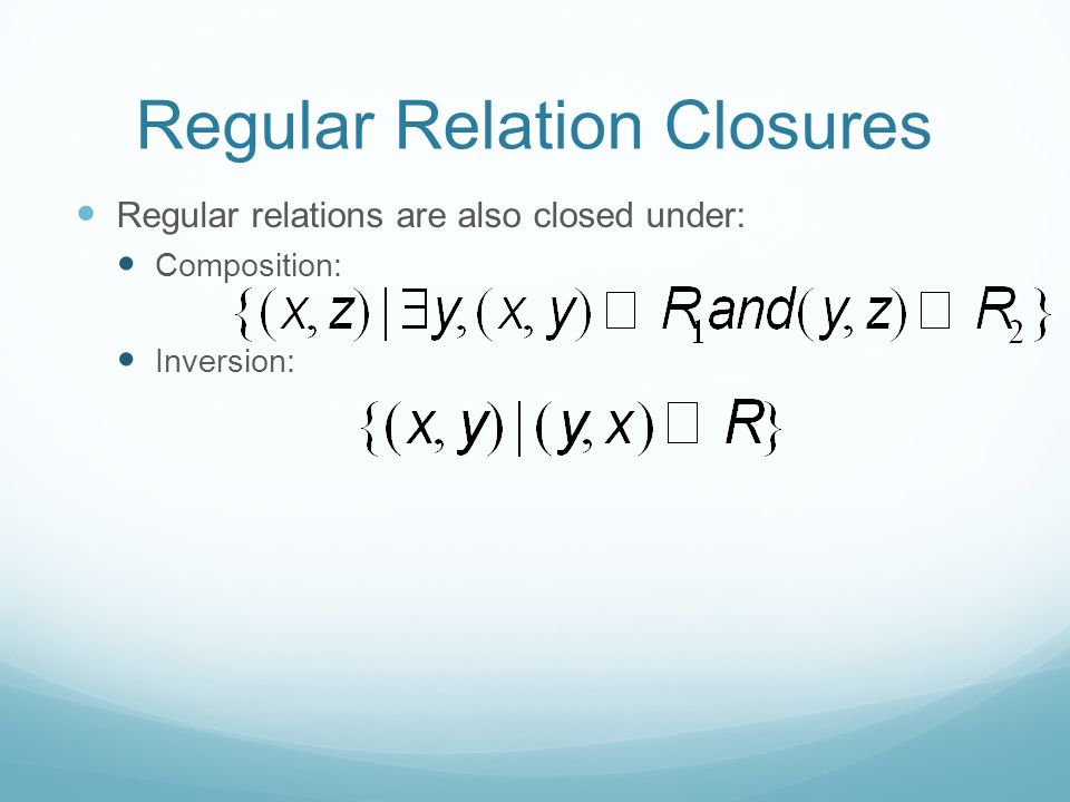Regular Relation Closures Regular relations are also closed under: Composition: Inversion: