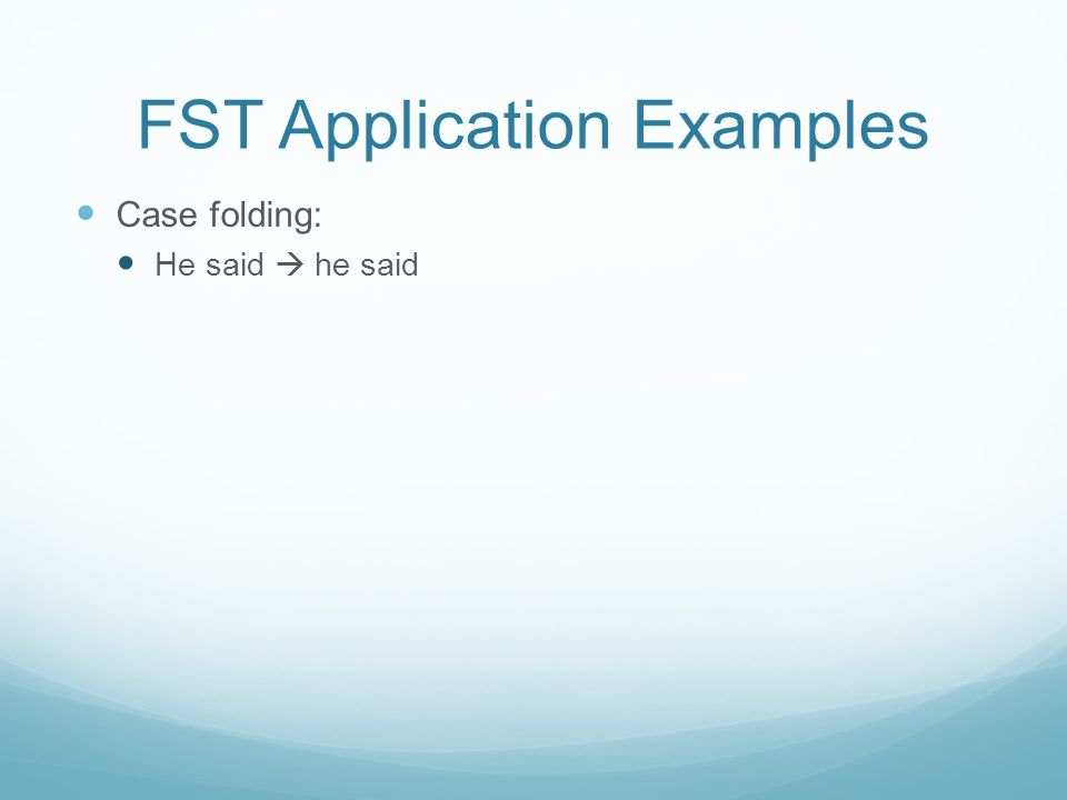 FST Application Examples Case folding: He said  he said