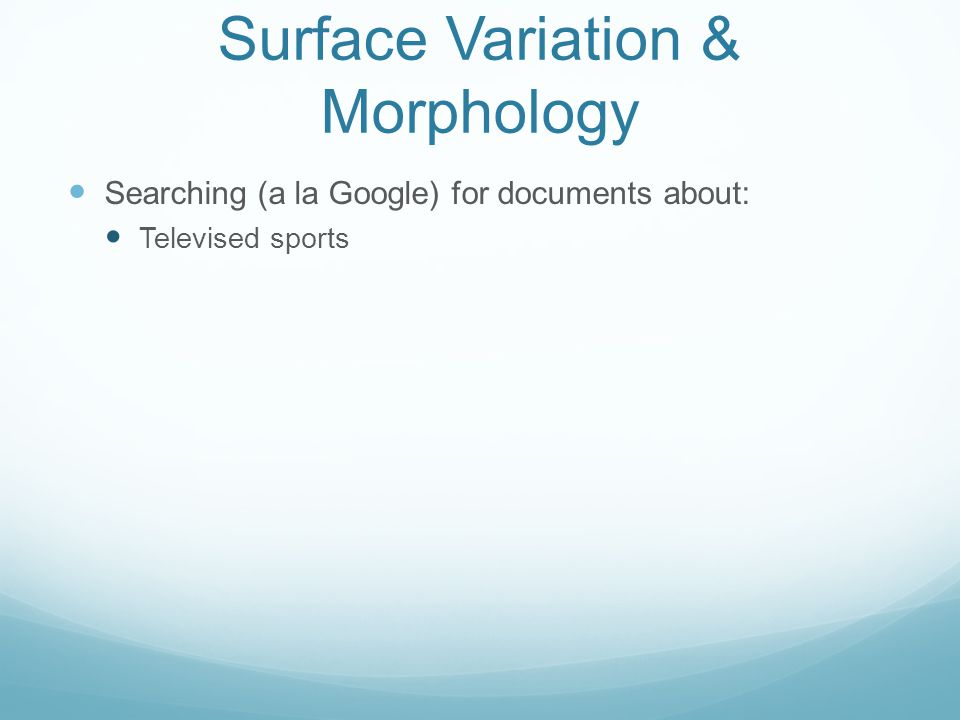 Surface Variation & Morphology Searching (a la Google) for documents about: Televised sports