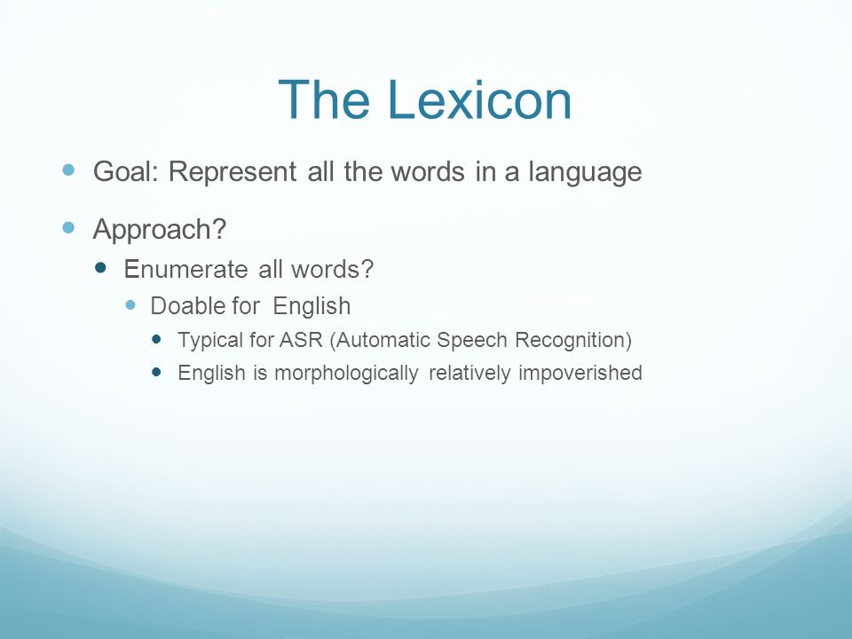 The Lexicon Goal: Represent all the words in a language Approach.