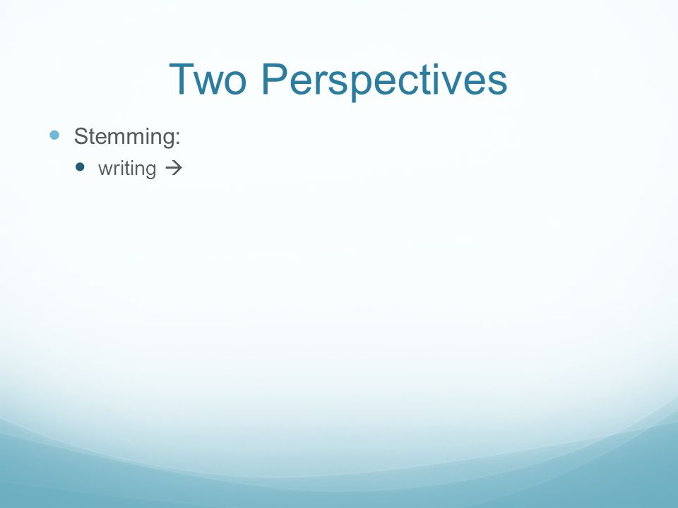 Two Perspectives Stemming: writing 