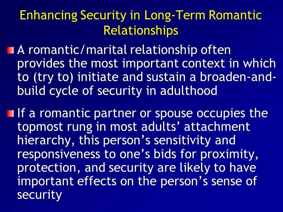 Enhancing Security in Long-Term Romantic Relationships A romantic/marital relationship often provides the most important context in which to (try to)