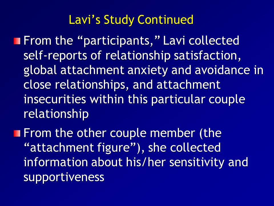 """Lavi's Study Continued From the """"participants,"""" Lavi collected self-reports of relationship satisfaction, global attachment anxiety and avoidance in c"""