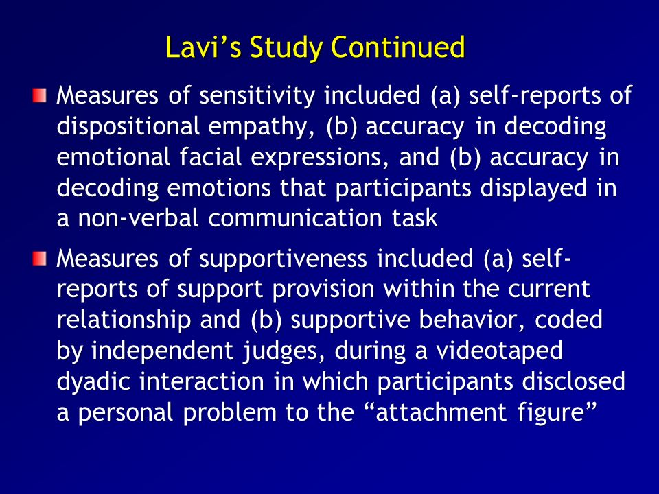 Lavi's Study Continued Measures of sensitivity included (a) self-reports of dispositional empathy, (b) accuracy in decoding emotional facial expressio