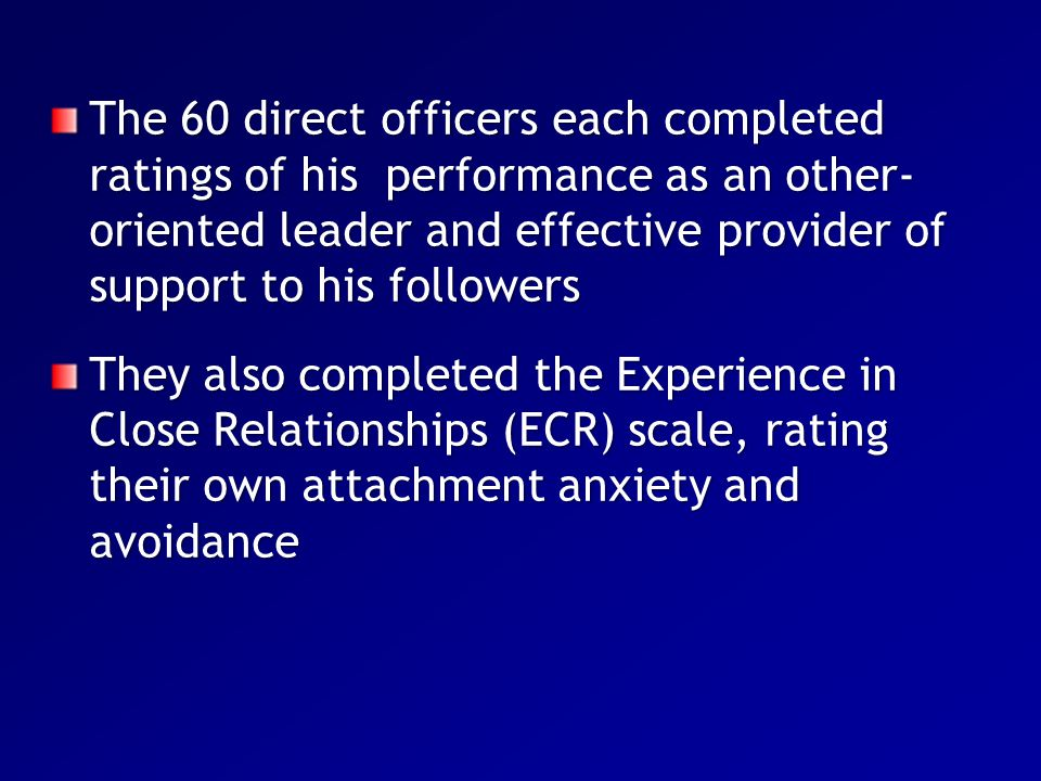The 60 direct officers each completed ratings of his performance as an other- oriented leader and effective provider of support to his followers They