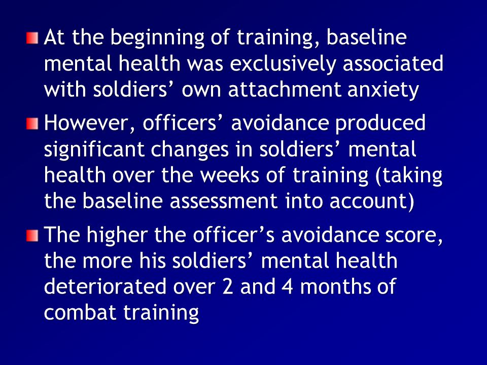 At the beginning of training, baseline mental health was exclusively associated with soldiers' own attachment anxiety However, officers' avoidance pro