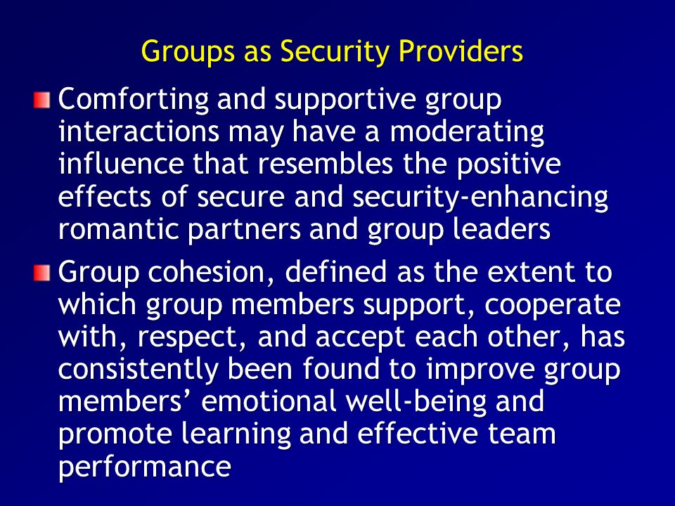Groups as Security Providers Comforting and supportive group interactions may have a moderating influence that resembles the positive effects of secur