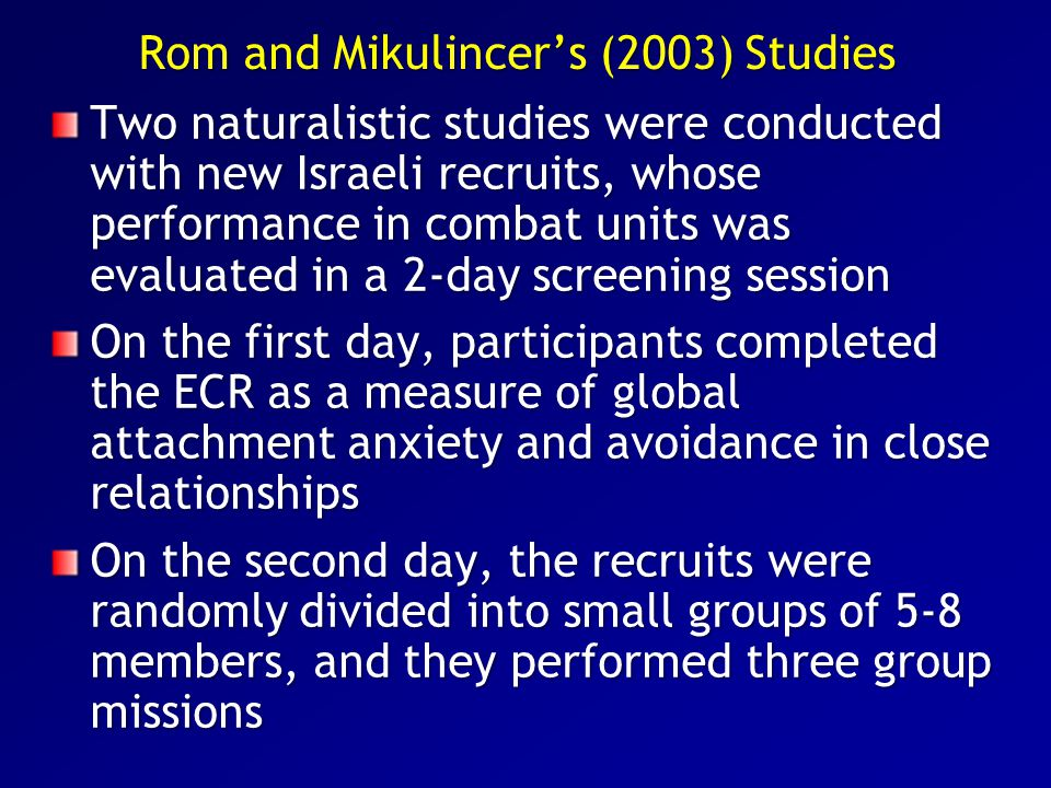Rom and Mikulincer's (2003) Studies Two naturalistic studies were conducted with new Israeli recruits, whose performance in combat units was evaluated