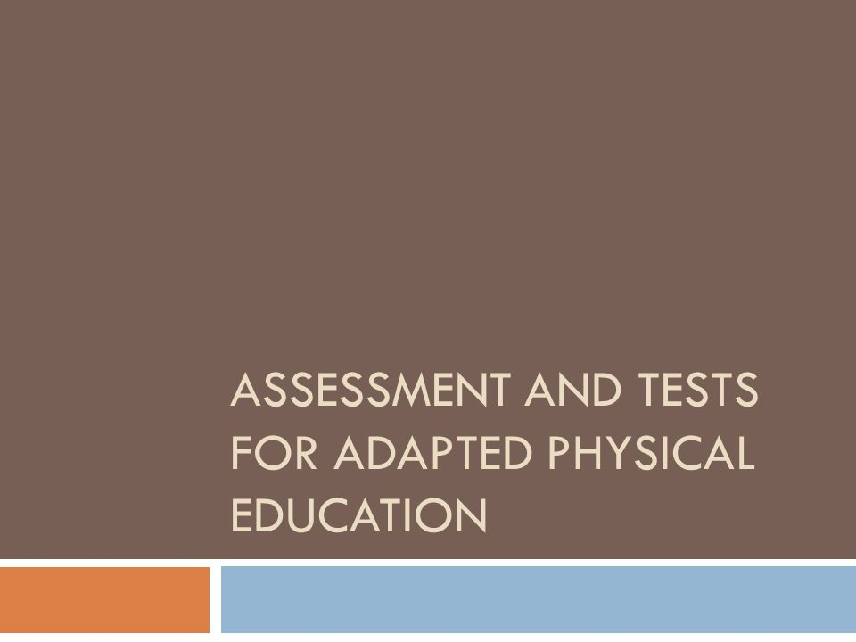 ASSESSMENT AND TESTS FOR ADAPTED PHYSICAL EDUCATION