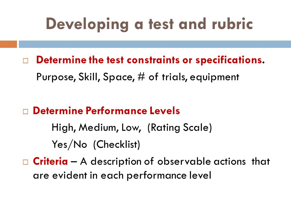 Developing a test and rubric  Determine the test constraints or specifications.