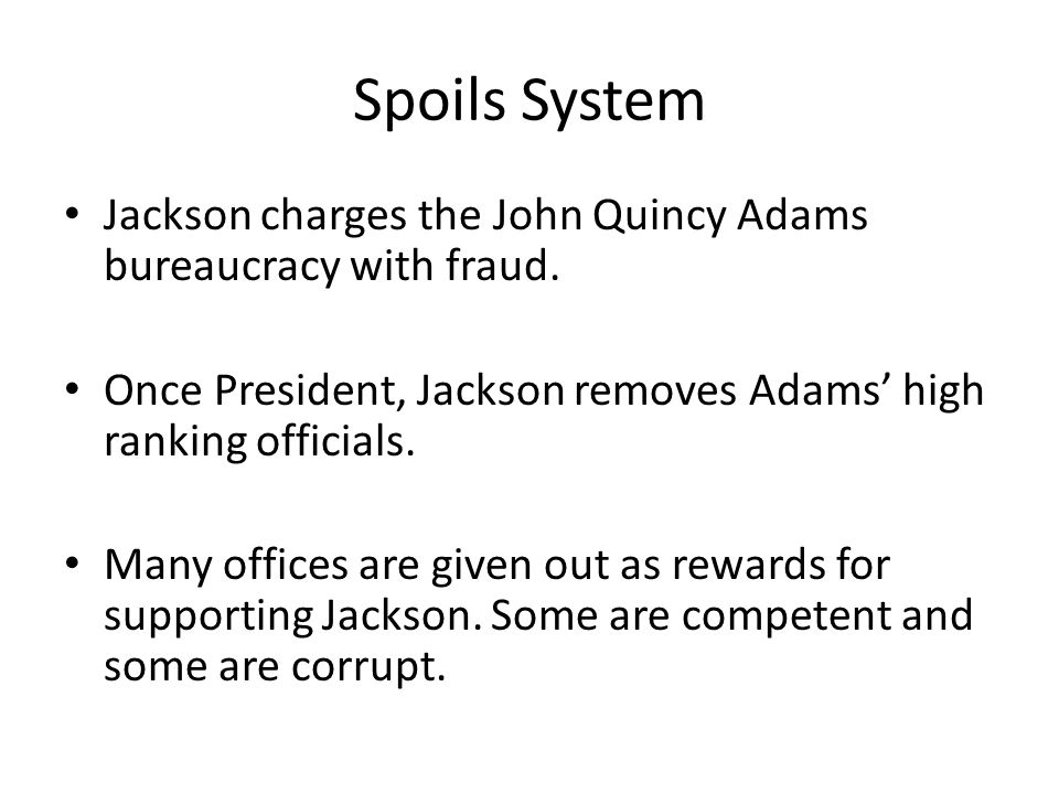 Spoils System The people chosen to fill offices are not necessarily the most qualified.