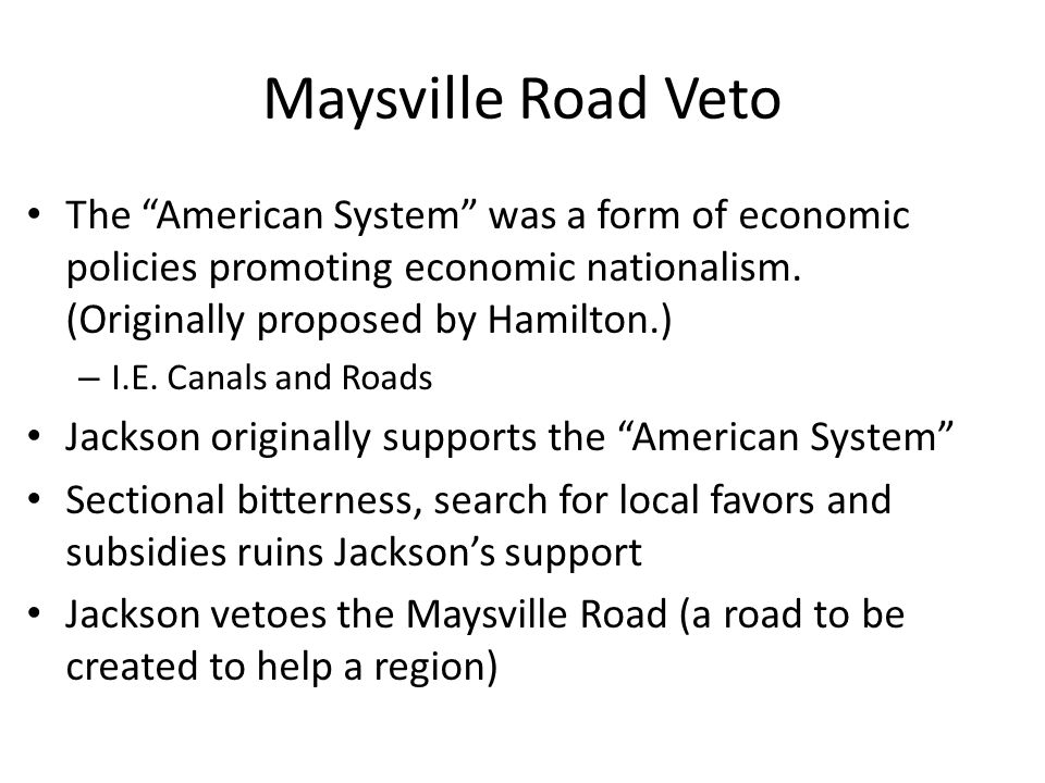 """Maysville Road Veto The """"American System"""" was a form of economic policies promoting economic nationalism. (Originally proposed by Hamilton.) – I.E. Ca"""