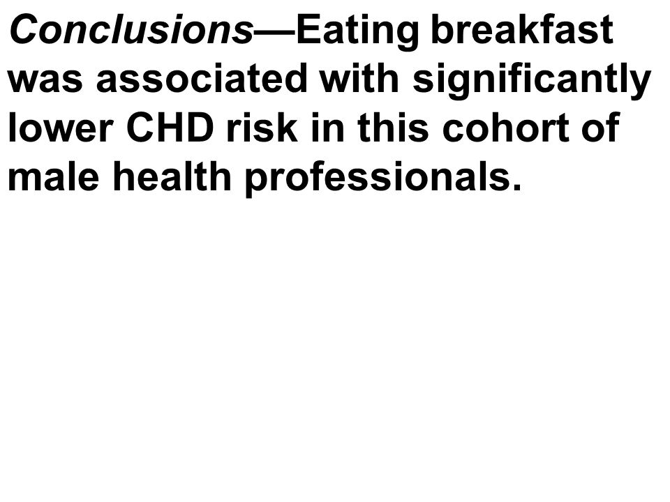 Conclusions—Eating breakfast was associated with significantly lower CHD risk in this cohort of male health professionals.