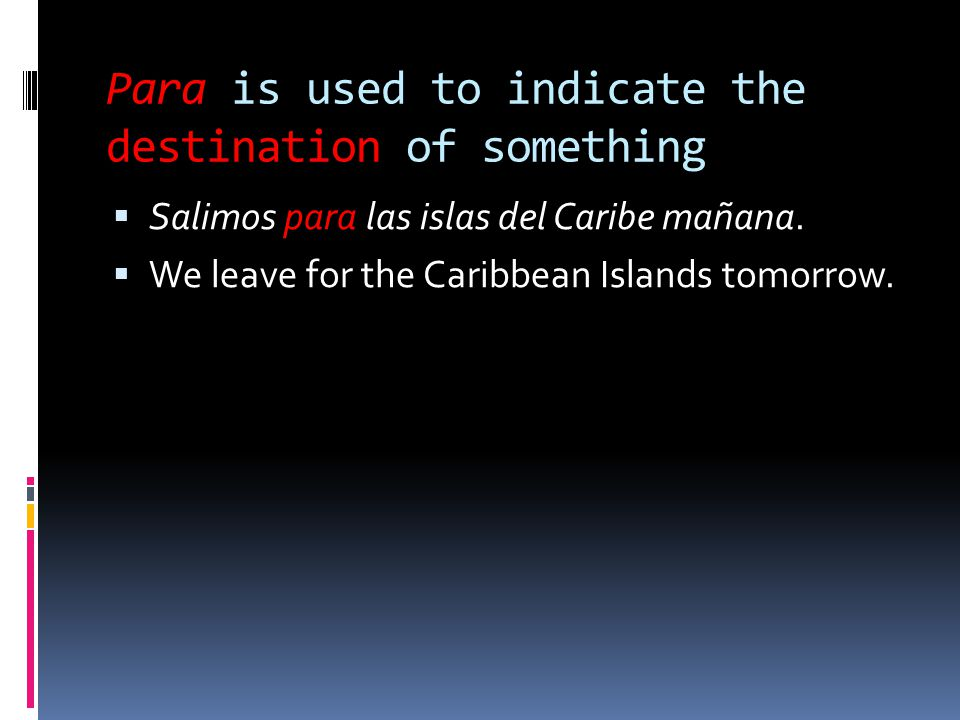 Para is used to indicate the destination of something  Salimos para las islas del Caribe mañana.  We leave for the Caribbean Islands tomorrow.