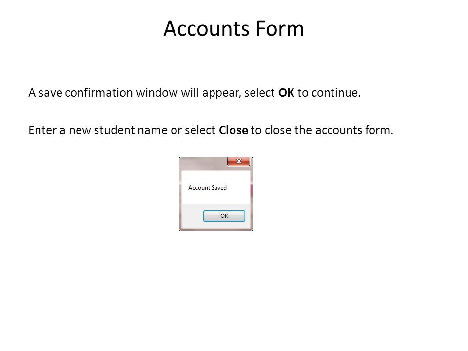 Accounts Form A save confirmation window will appear, select OK to continue.