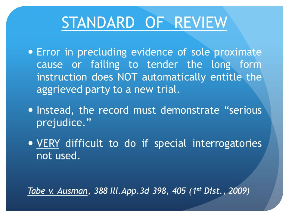 STANDARD OF REVIEW Error in precluding evidence of sole proximate cause or failing to tender the long form instruction does NOT automatically entitle the aggrieved party to a new trial.