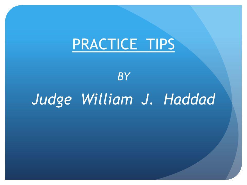 PRACTICE TIPS BY Judge William J. Haddad