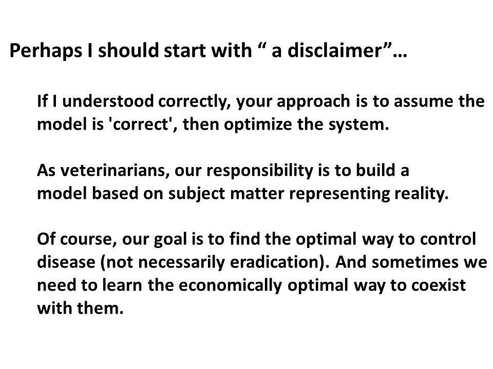 Perhaps I should start with a disclaimer … If I understood correctly, your approach is to assume the model is correct , then optimize the system.