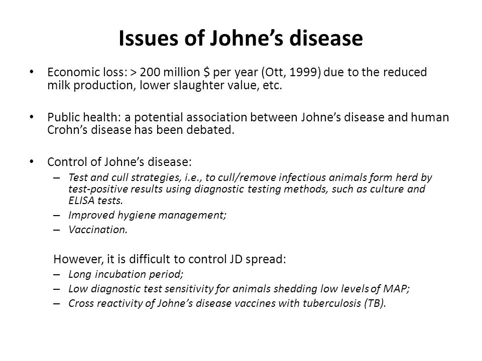 Issues of Johne's disease Economic loss: > 200 million $ per year (Ott, 1999) due to the reduced milk production, lower slaughter value, etc.