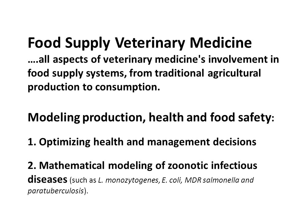 Food Supply Veterinary Medicine ….all aspects of veterinary medicine s involvement in food supply systems, from traditional agricultural production to consumption.