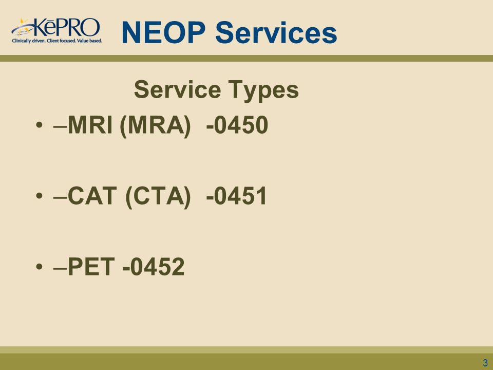 NEOP Services Service Types –MRI (MRA) -0450 –CAT (CTA) -0451 –PET -0452 3