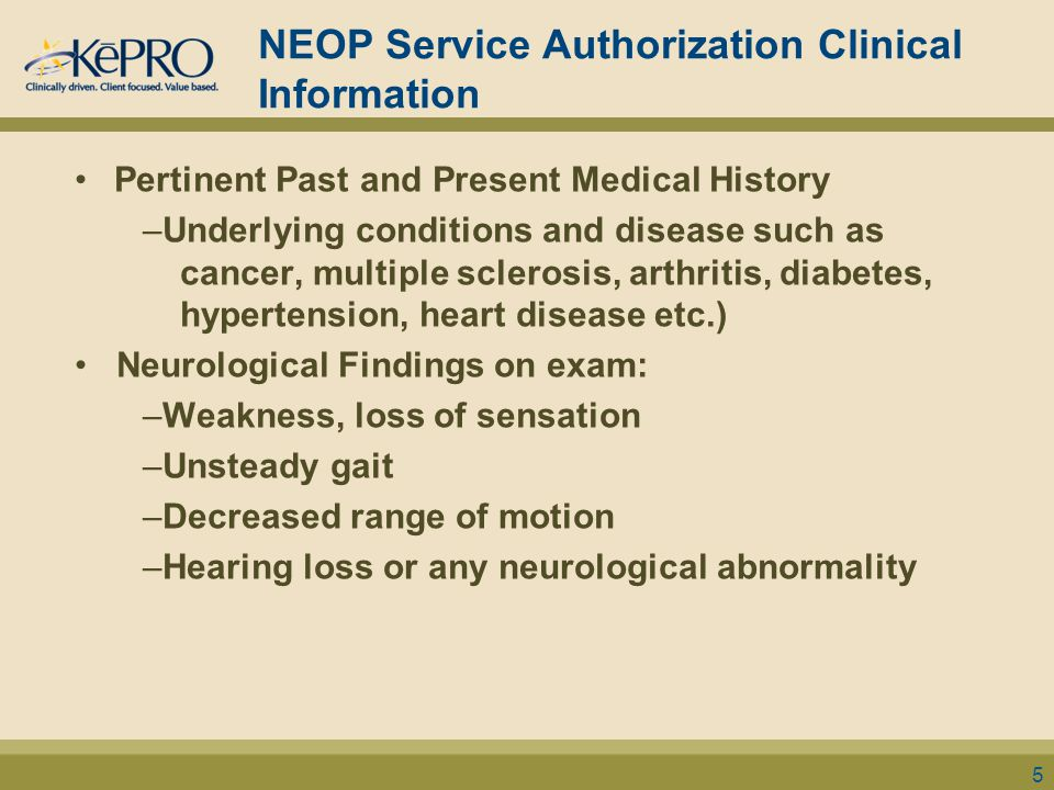 NEOP Service Authorization Clinical Information Pertinent Past and Present Medical History –Underlying conditions and disease such as cancer, multiple