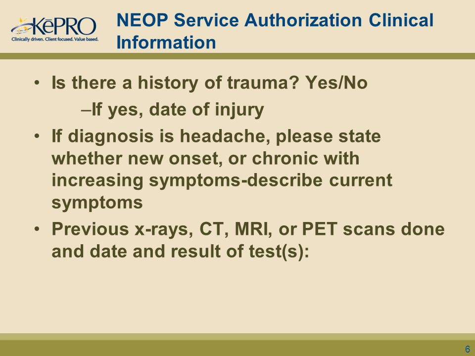 NEOP Service Authorization Clinical Information Is there a history of trauma? Yes/No –If yes, date of injury If diagnosis is headache, please state wh