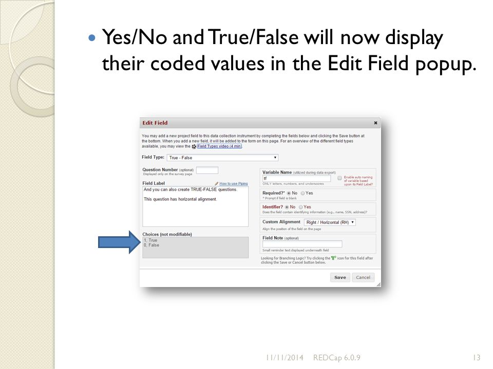 Yes/No and True/False will now display their coded values in the Edit Field popup. 11/11/2014REDCap 6.0.913