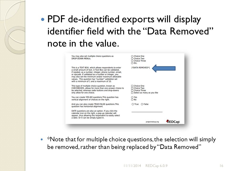 "PDF de-identified exports will display identifier field with the ""Data Removed"" note in the value. *Note that for multiple choice questions, the selec"